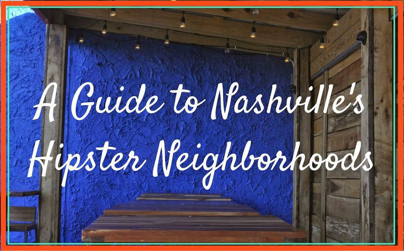 A Guide To Nashville S Hipster Neighborhoods This Is My South