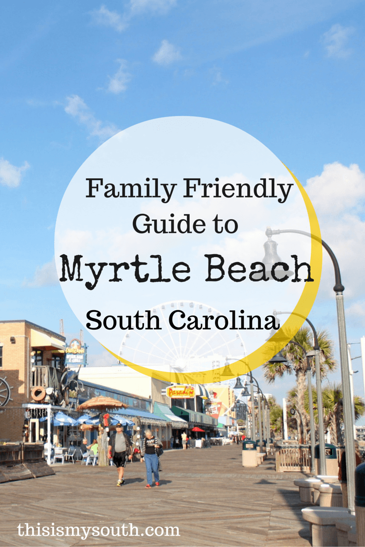 Family Friendly Guide To Myrtle Beach And The Grand Strand This Is My South